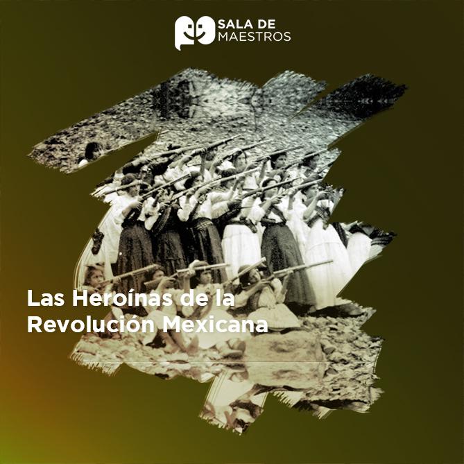 Reconocer a las mujeres que tuvieron una participación importante en la Revolución Mexicana