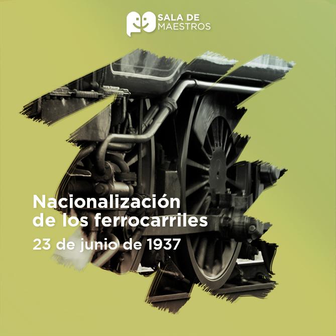 Con fundamento en la Ley de Expropiación Cárdenas lleva a cabo la nacionalización